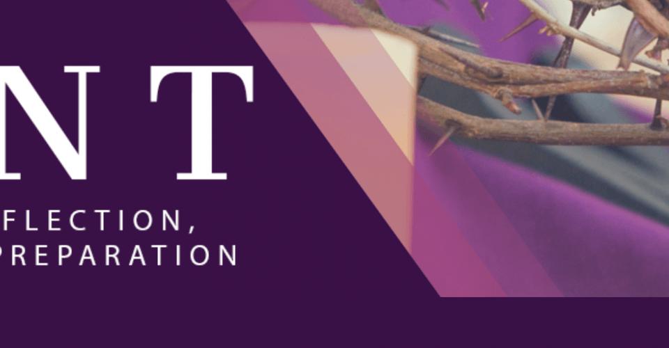 Lent: A Season of Reflection, Renewal, and Preparation