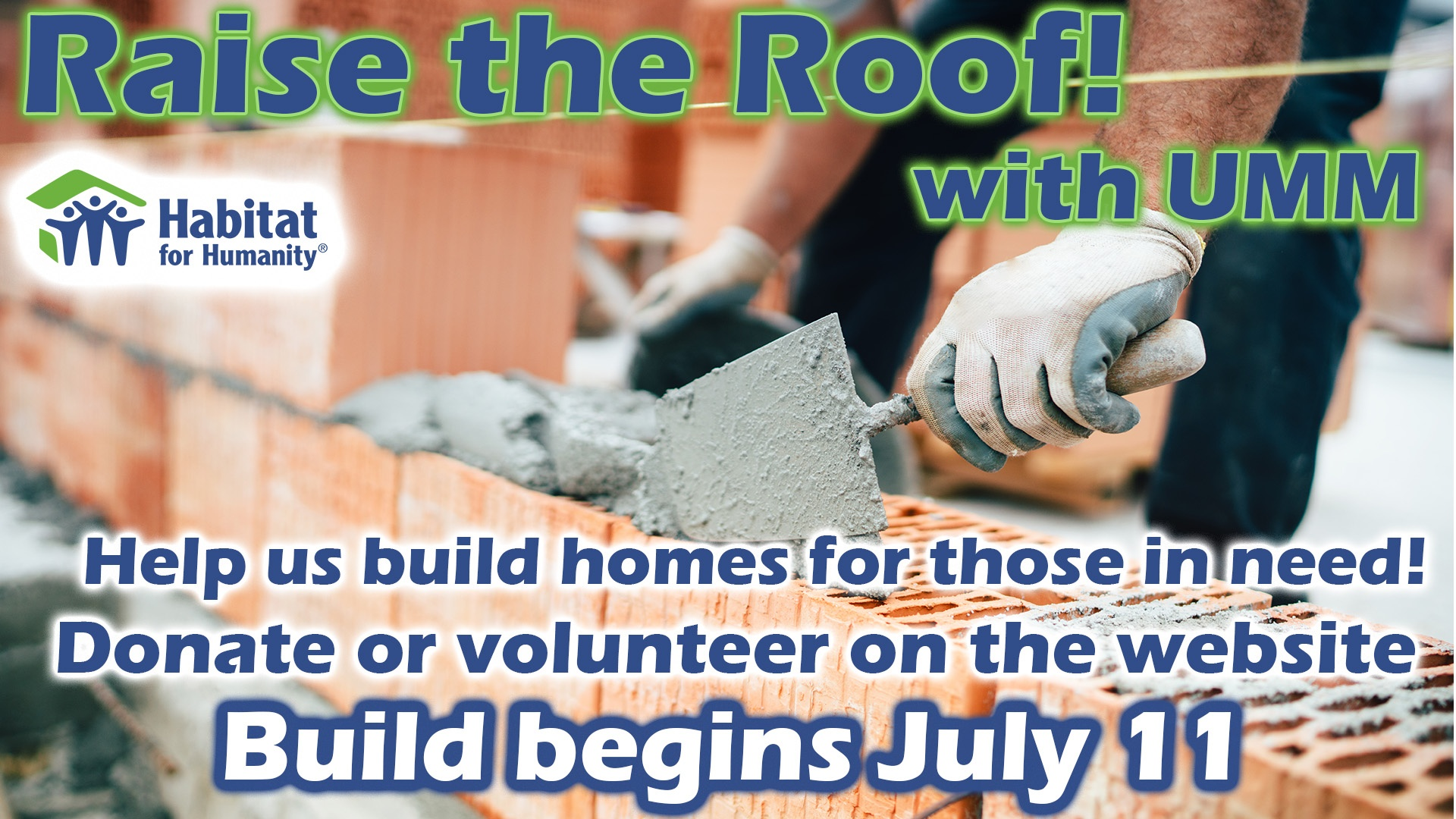 raise the roof with umm help us build homes for those in need! donate or volunteer on the website build begins july 11